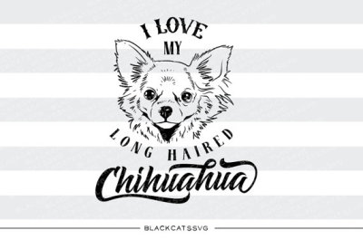 I love my long haired chihuahua -  SVG file