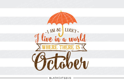 I am so lucky to live in a world where there is October  - SVG file