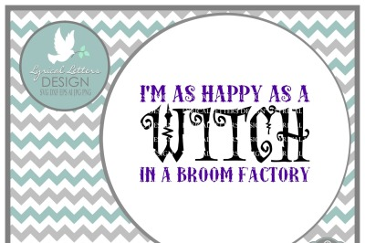 Happy as a Witch In a Broom Factory SVG DXF EPS AI JPG PNG