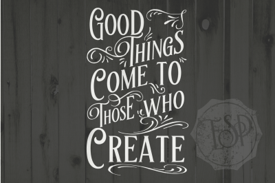 Good things come to those who Create, SVG DXF PNG, Cutting File, Printable