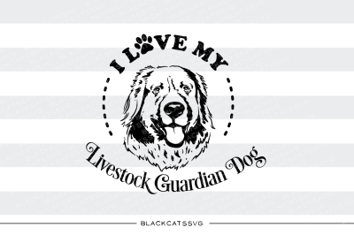 I love my Livestock Guardian Dog - SVG file