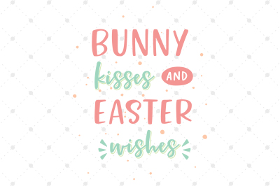 Bunny Kisses and Easter Wishes SVG Files