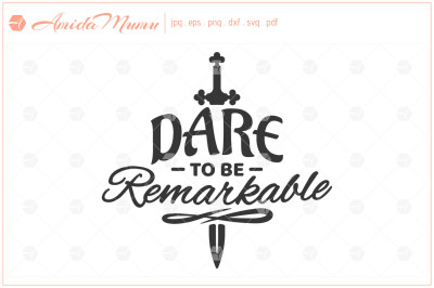 'Dare To Be Remarkable' beautifully crafted cut file.