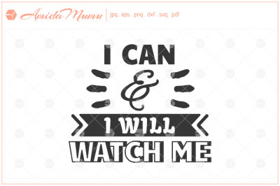 'I Can & I Will, Watch Me' beautifully crafted cut file.