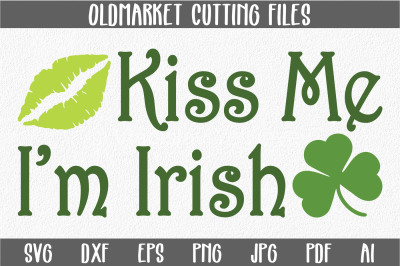 Kiss Me I'm Irish - St. Patrick's Day SVG Cut File - DXF - PNG - EPS