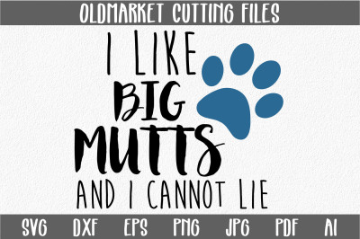 I Like Big Mutts and I Cannot Lie SVG Cut File - DXF - AI - EPS - PNG