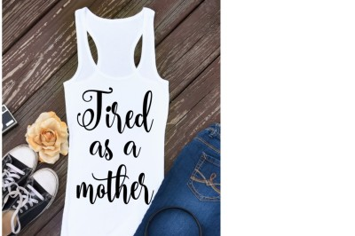 Tired as a mother svg, tired as a mother t shirt, tired svg, mother sv