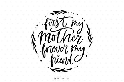 First my mother forever my friend SVG hand-lettered quote