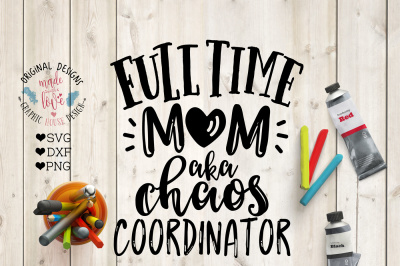 Full Time Mom Chaos Coordinator Cut File