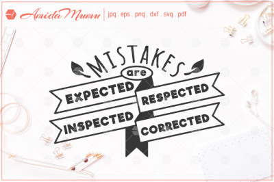 'Mistakes Are Expected, Respected ...' beautifully crafted cut file.