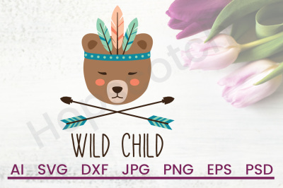 Wild Child SVG, Bear SVG, Tribal SVG, DXF File, Cuttable File
