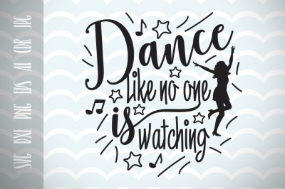 Dance like no one is watching SVG, Cut File,Fun Quote for Life