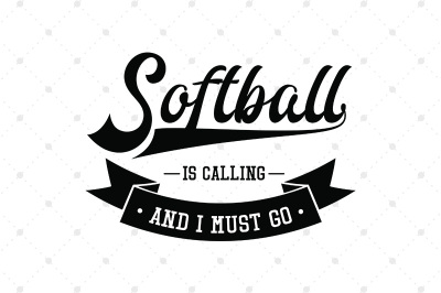 Softball is Calling and I Must Go