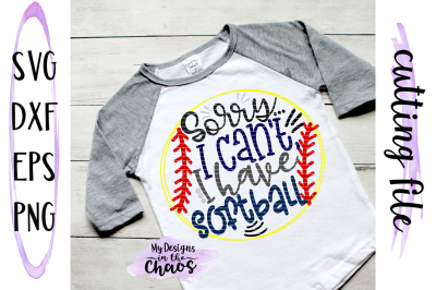 Sorry I can't I have Softball SVG   Silhouette   Cricut   Cutting File