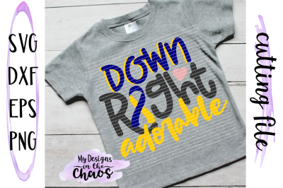 Down Right Adorable SVG | Down Syndrome Awareness SVG | Silhouette