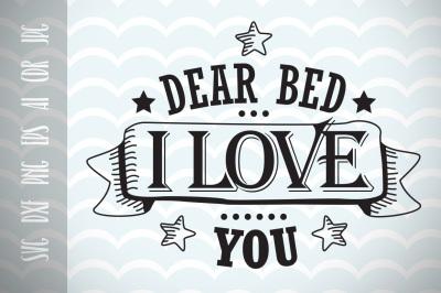 Fun phrases Dear bed I live you SVG Cut File, Fun Quote for Life