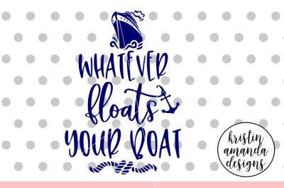 Whatever Floats Your Boat Cruise SVG DXF EPS PNG Cut File • Cricut • S