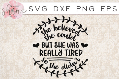 She Believed She Could But She Was Tired SVG PNG EPS DXF Cutting File