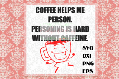 Coffee Helps Me Person SVG