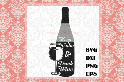 Keep Calm and Drink Wine SVG