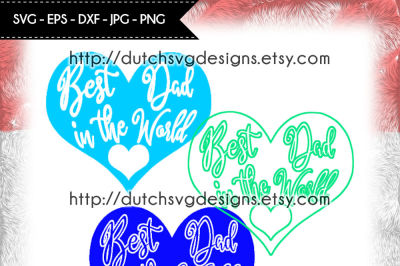 3 Cutting files Best Dad in the World in heart shape, dad svg