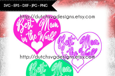 3 Cutting files Best Mom in the World in heart shape, mom svg