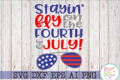 Stayin Fly on the Fourth of July SVG DXF EPS PNG AI - Cutting File