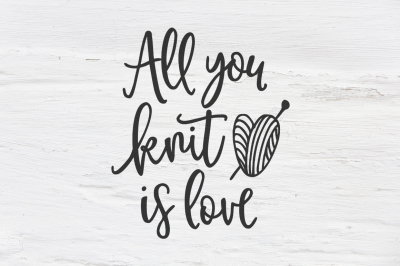 All you knit is love SVG DXF EPS PNG Cut File • Cricut • Silhouette