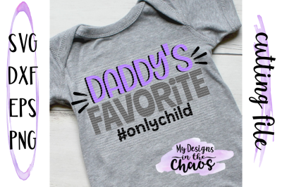 Father's Day SVG | Only Child SVG | Daddys Favorite | Silouette