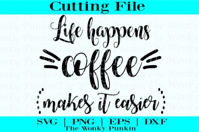 Life Happens Coffee Helps , Svg Cut File