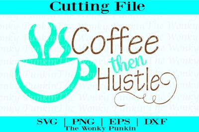 Coffee Then Hustle , Svg Cut File