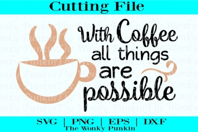 With Coffee All Things Are Possib