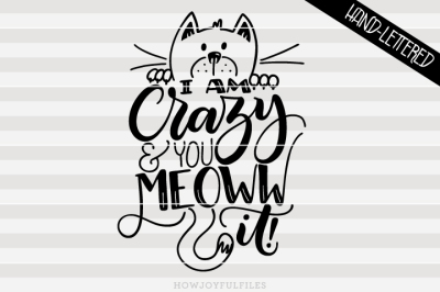I am crazy and you meoww it! - Crazy cat lady - hand lettered cut file