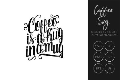 Coffee is a hug in a mug SVG Cut File - DXF Cut File