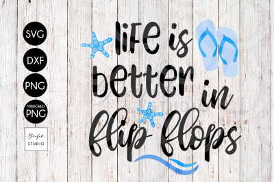 Life is better in flip flops Beach SVG File, DXF File, PNG File