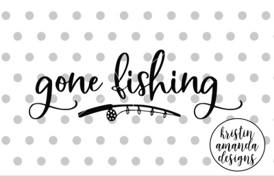 Gone Fishing Summer SVG DXF EPS PNG Cut File • Cricut • Silhouette