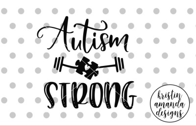 Autism Strong SVG DXF EPS PNG Cut File • Cricut • Silhouette