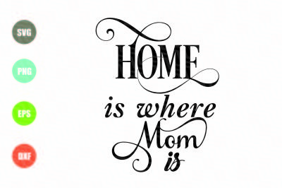 Home is Where Mom is SVG