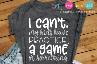 I Can't My Kids Have Practice A Game Or Something - Cutting File