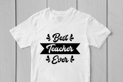 Best Teacher Ever - Svg Cut File