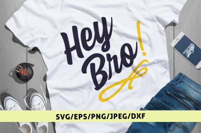 Hey Bro - Svg Cut File