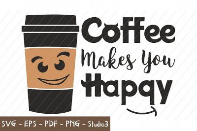coffee svg, coffee makes you happy, coffee quote, cricut, silhouette