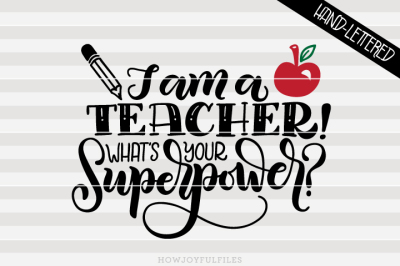 I am a teacher! What's your superpower? - hand drawn lettered cut file