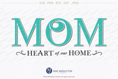 MOM Heart of Our Home, printable, cut file, SVG, PNG, EPS, DXF, JPEG