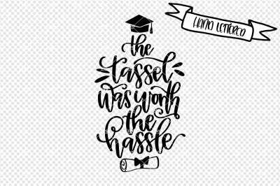 The tassel was worth the hassle svg, graduation svg