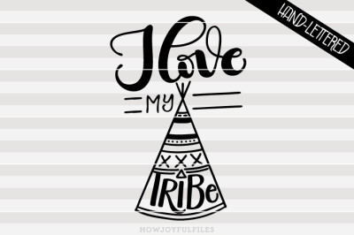 I love my tribe - with graphic - hand drawn lettered cut file