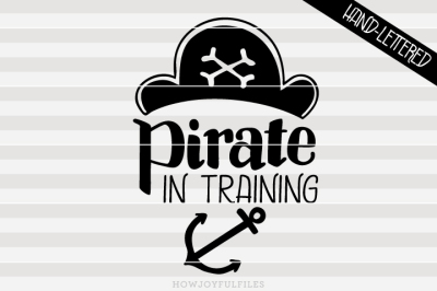 Pirate in training - ahoy matey - hand drawn lettered cut file