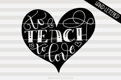 To teach is to love - SVG - PDF - DXF - hand drawn lettered cut file