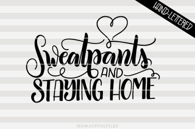 Sweatpants and staying home - hand drawn lettered cut file