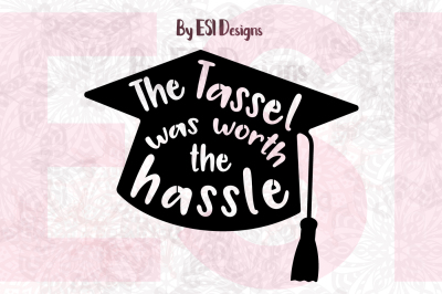 The Tassel was Worth the Hassle - Graduation | SVG,DXF,EPS,PNG